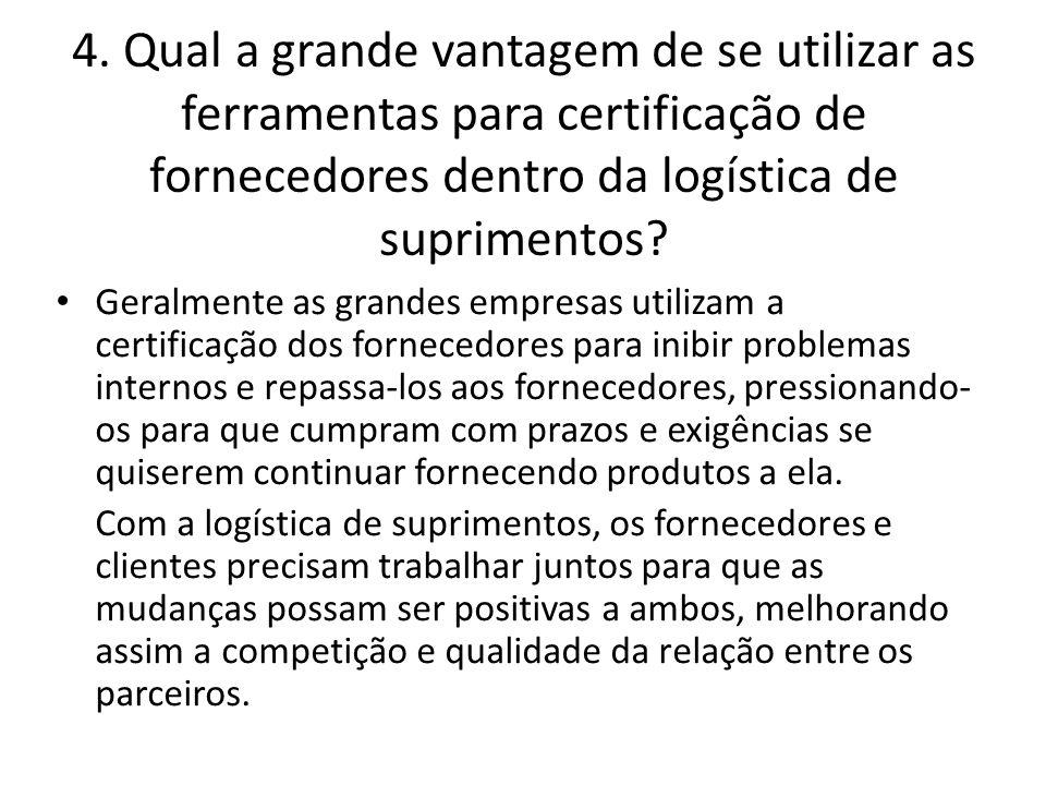 4. Qual a grande vantagem de se utilizar as ferramentas para certificação de fornecedores dentro da logística de suprimentos