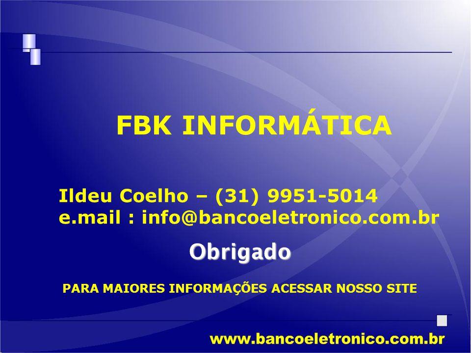 FBK INFORMÁTICA Obrigado Ildeu Coelho – (31) 9951-5014