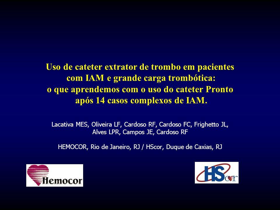 Uso de cateter extrator de trombo em pacientes com IAM e grande carga trombótica: o que aprendemos com o uso do cateter Pronto após 14 casos complexos de IAM.