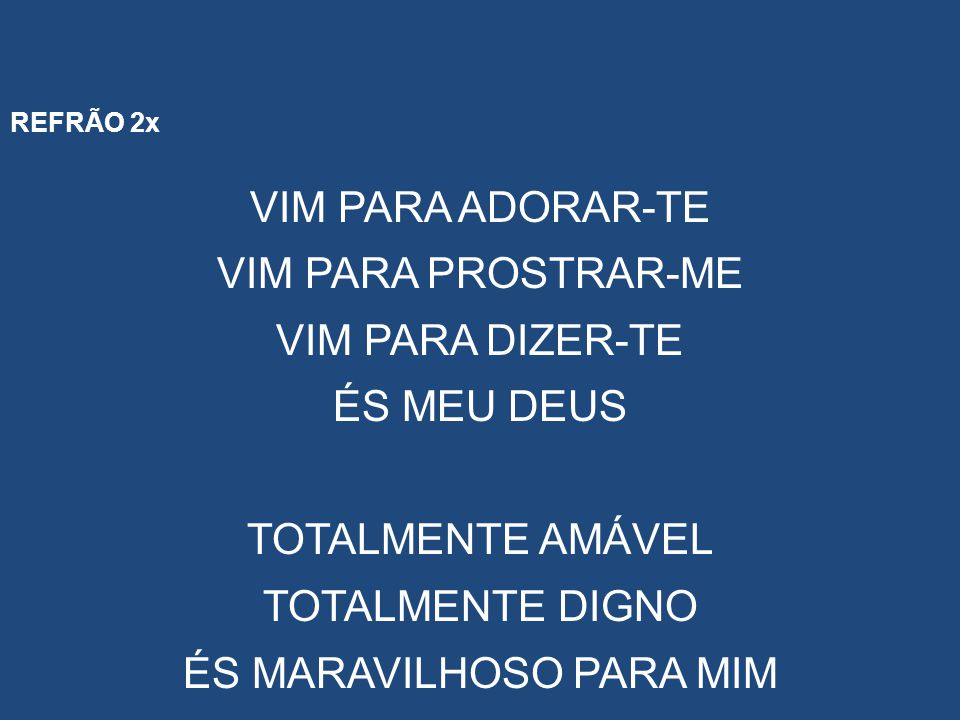 ÉS MARAVILHOSO PARA MIM