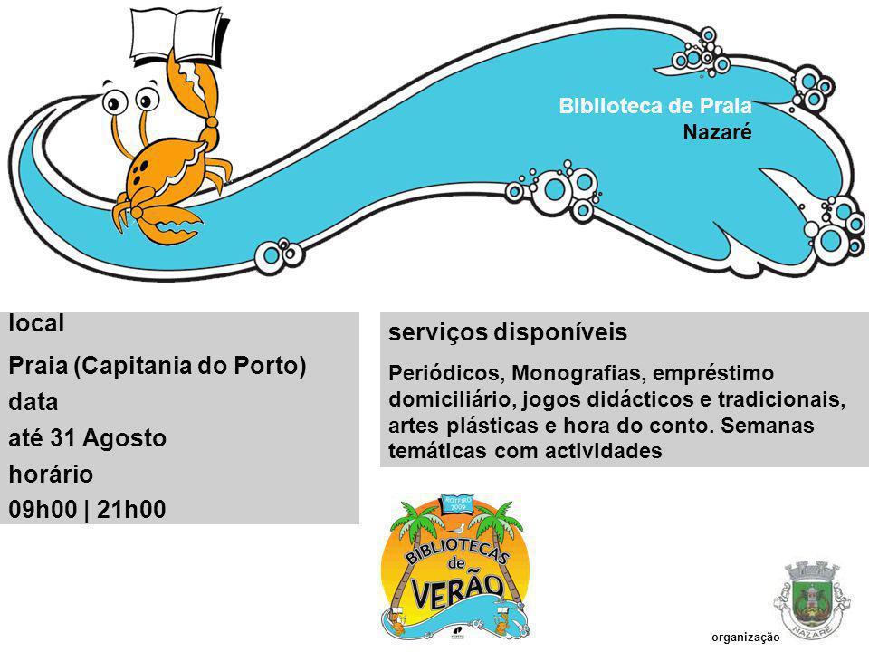 Praia (Capitania do Porto) data até 31 Agosto horário 09h00 | 21h00