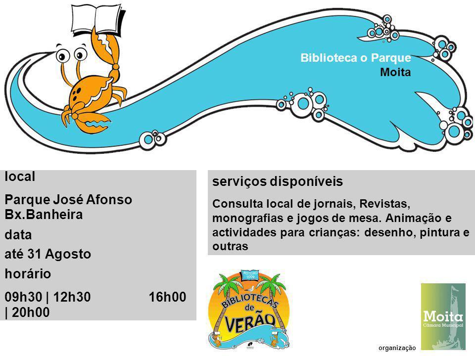 Parque José Afonso Bx.Banheira data até 31 Agosto horário