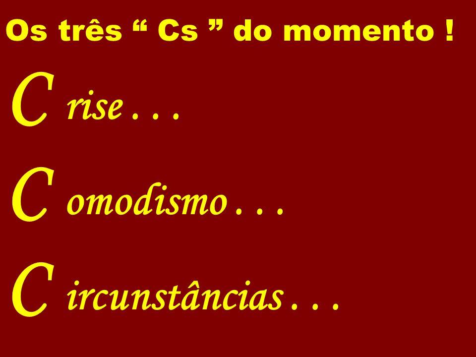 C rise . . . C omodismo . . . C ircunstâncias . . .