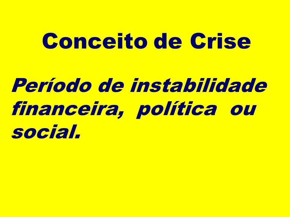 Conceito de Crise Período de instabilidade financeira, política ou social.