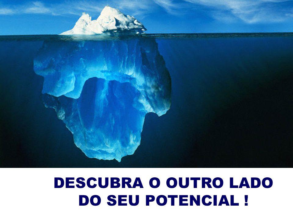 DESCUBRA O OUTRO LADO DO SEU POTENCIAL !