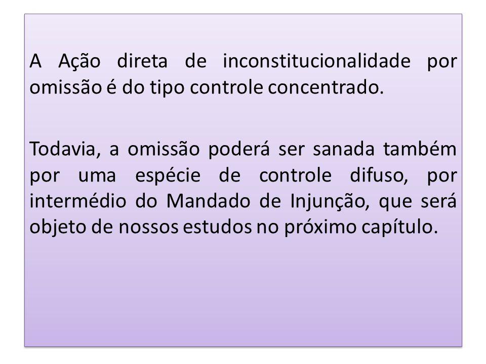 A Ação direta de inconstitucionalidade por omissão é do tipo controle concentrado.
