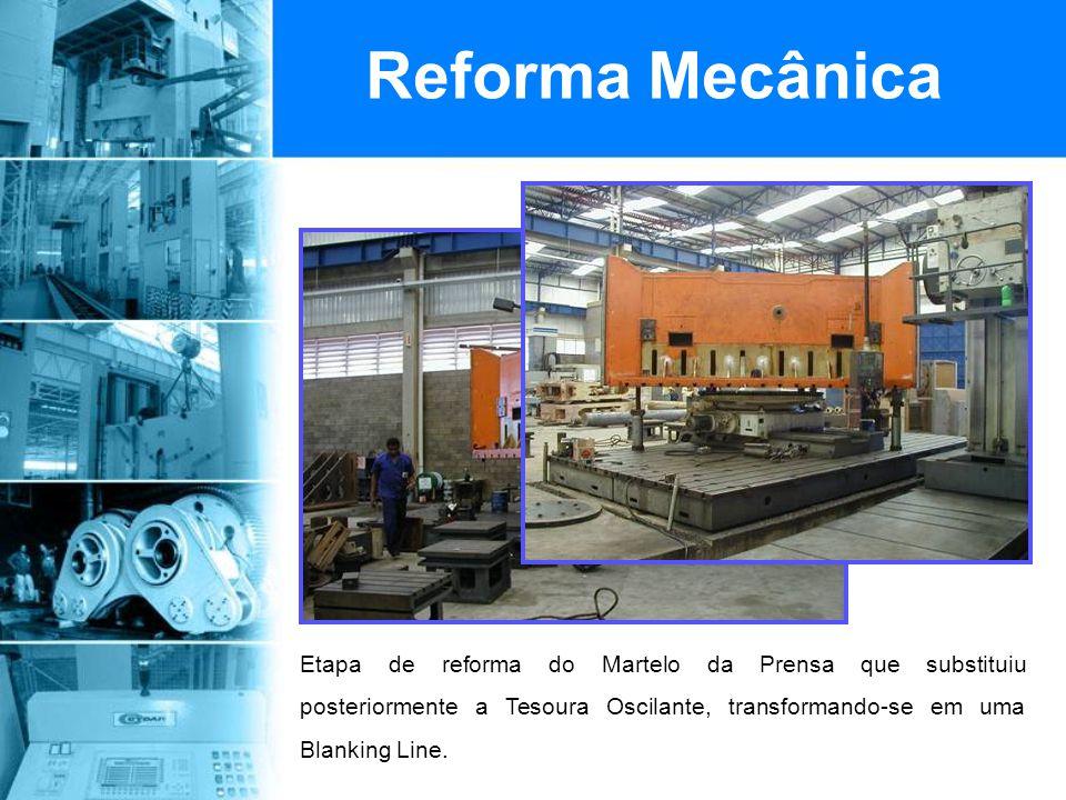 Reforma Mecânica Etapa de reforma do Martelo da Prensa que substituiu posteriormente a Tesoura Oscilante, transformando-se em uma Blanking Line.