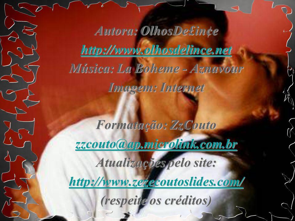 Música: La Boheme - Aznavour Imagem: Internet Formatação: ZzCouto