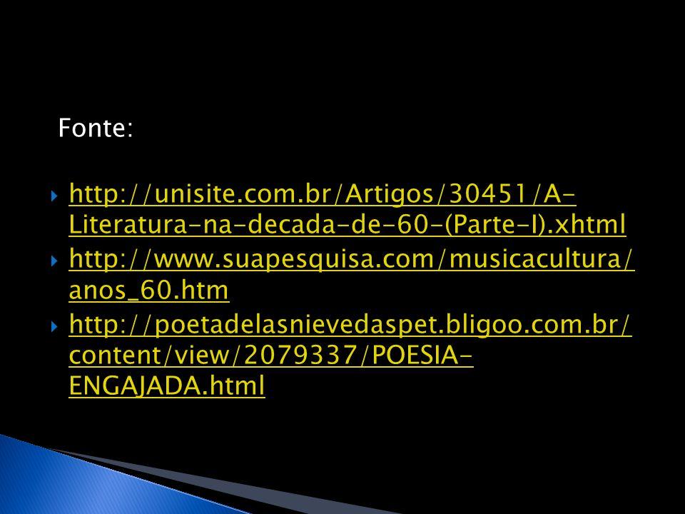 Fonte: http://unisite.com.br/Artigos/30451/A- Literatura-na-decada-de-60-(Parte-I).xhtml. http://www.suapesquisa.com/musicacultura/ anos_60.htm.