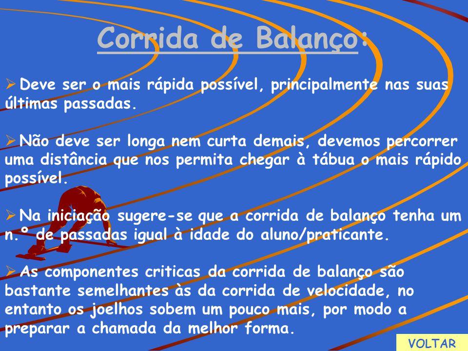 Corrida de Balanço: Deve ser o mais rápida possível, principalmente nas suas últimas passadas.