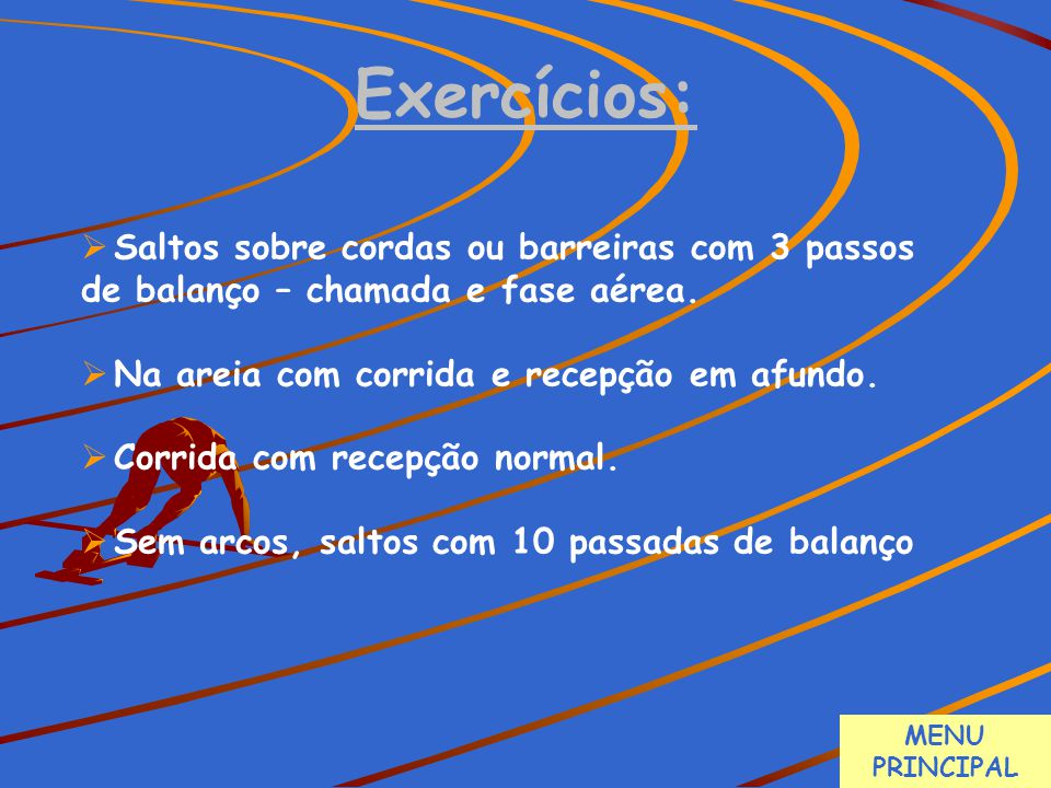 Exercícios: Saltos sobre cordas ou barreiras com 3 passos de balanço – chamada e fase aérea. Na areia com corrida e recepção em afundo.