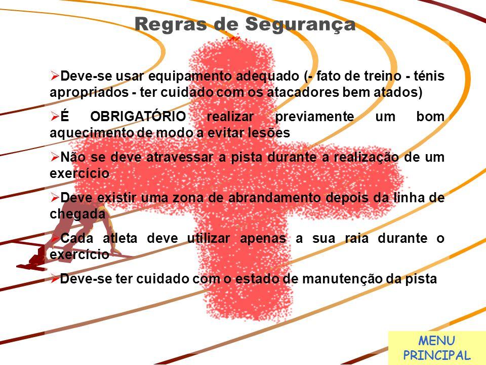 Regras de Segurança Deve-se usar equipamento adequado (- fato de treino - ténis apropriados - ter cuidado com os atacadores bem atados)