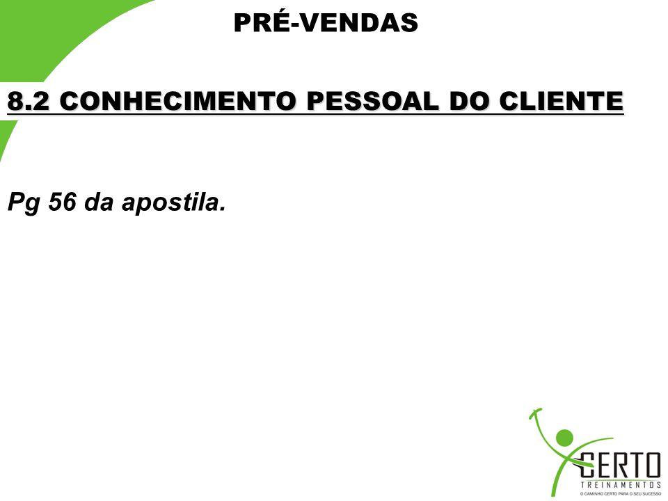 PRÉ-VENDAS 8.2 CONHECIMENTO PESSOAL DO CLIENTE Pg 56 da apostila.