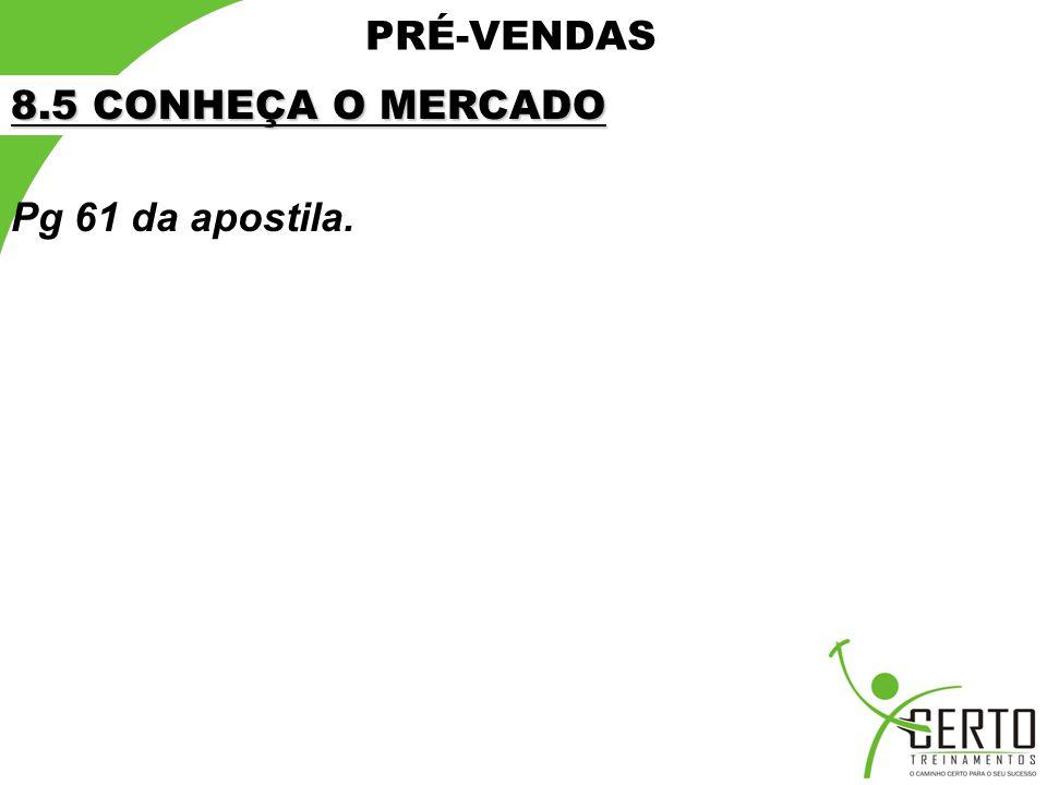 PRÉ-VENDAS 8.5 CONHEÇA O MERCADO Pg 61 da apostila.