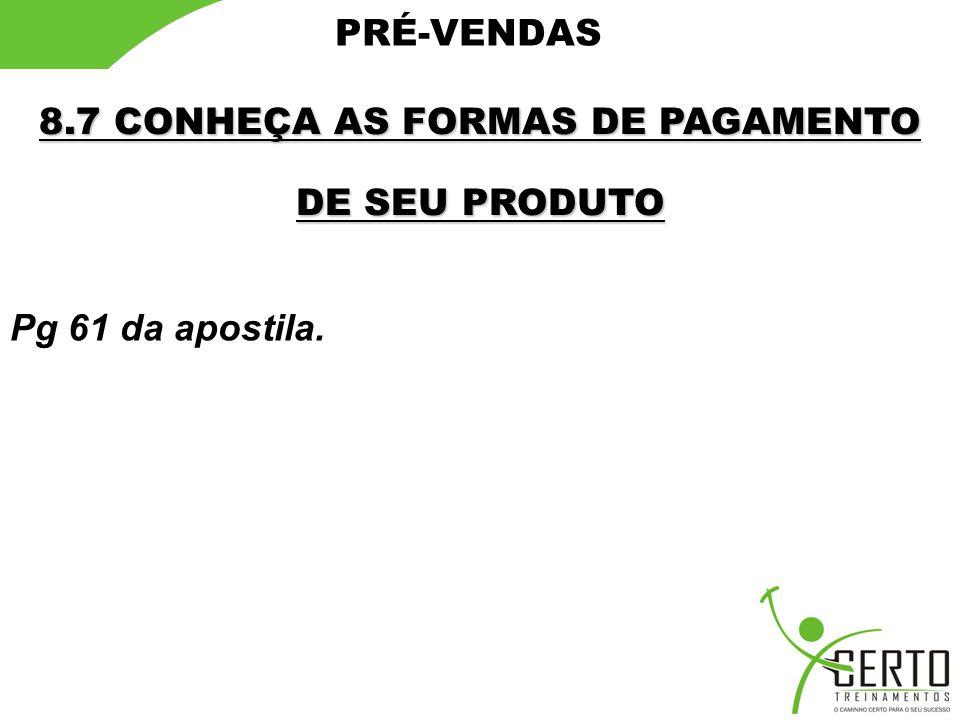 8.7 CONHEÇA AS FORMAS DE PAGAMENTO DE SEU PRODUTO