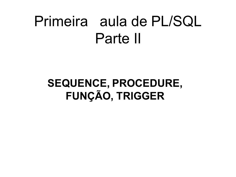 Primeira aula de PL/SQL Parte II