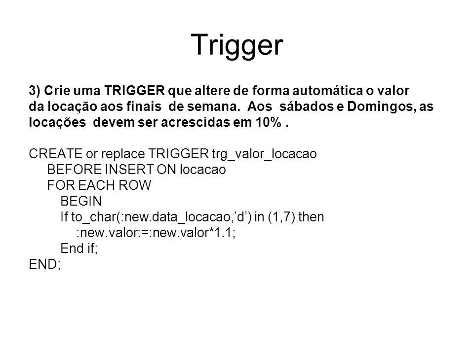 Trigger 3) Crie uma TRIGGER que altere de forma automática o valor