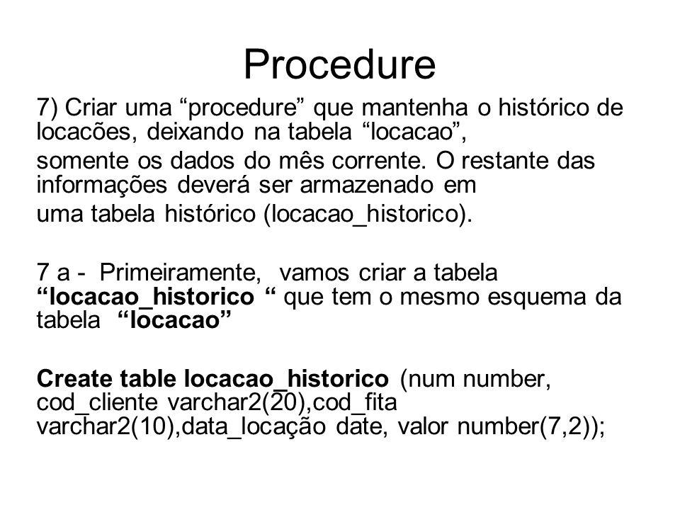 Procedure 7) Criar uma procedure que mantenha o histórico de locacões, deixando na tabela locacao ,