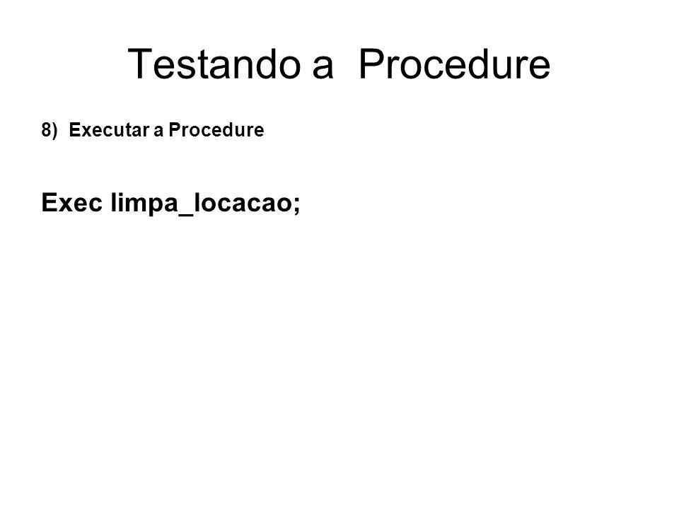 Testando a Procedure 8) Executar a Procedure Exec limpa_locacao;