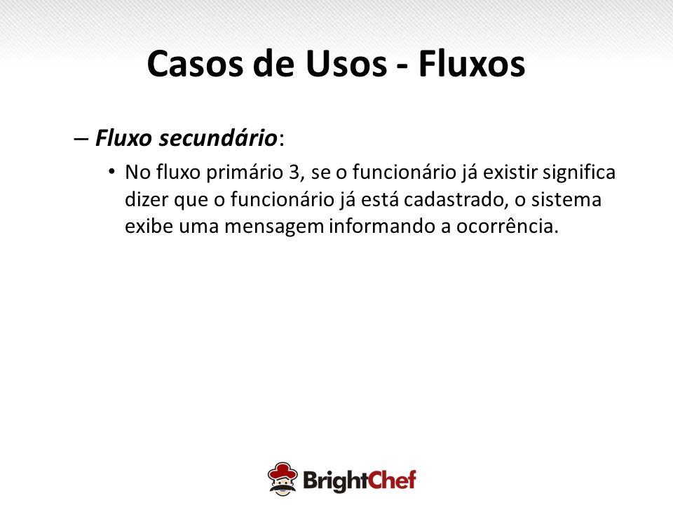 Casos de Usos - Fluxos Fluxo secundário:
