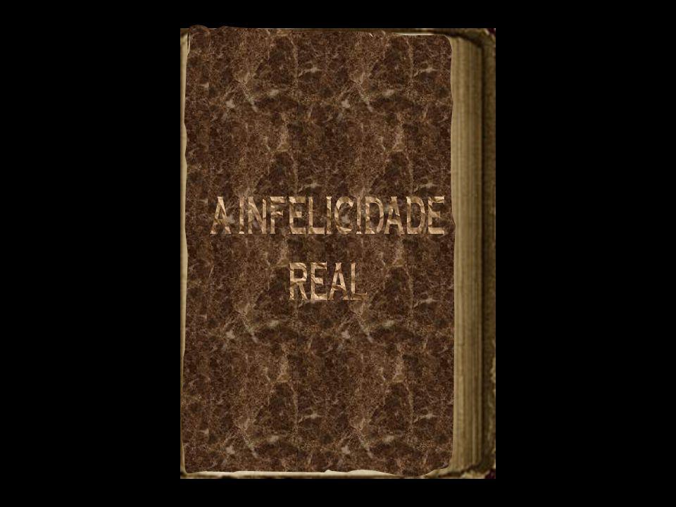 A INFELICIDADE REAL