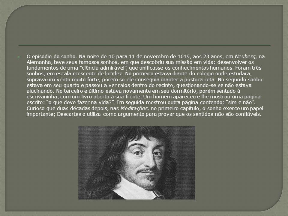 O episódio do sonho. Na noite de 10 para 11 de novembro de 1619, aos 23 anos, em Neuberg, na Alemanha, teve seus famosos sonhos, em que descobriu sua missão em vida: desenvolver os fundamentos de uma ciência admirável , que unificasse os conhecimentos humanos.