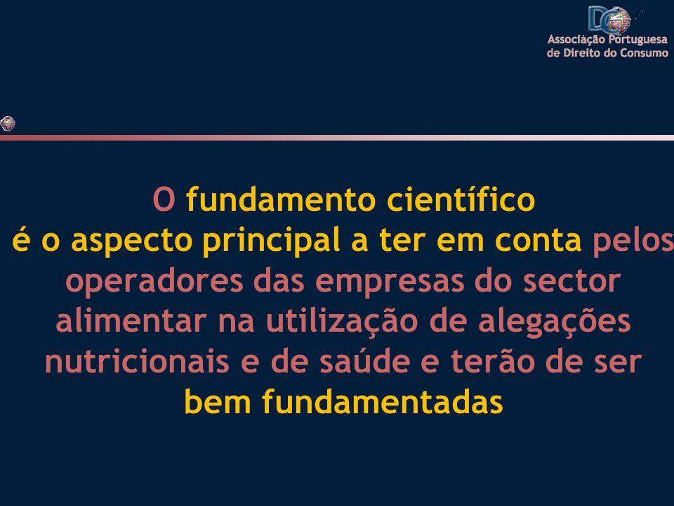 O fundamento científico é o aspecto principal a ter em conta pelos operadores das empresas do sector alimentar na utilização de alegações nutricionais e de saúde e terão de ser bem fundamentadas