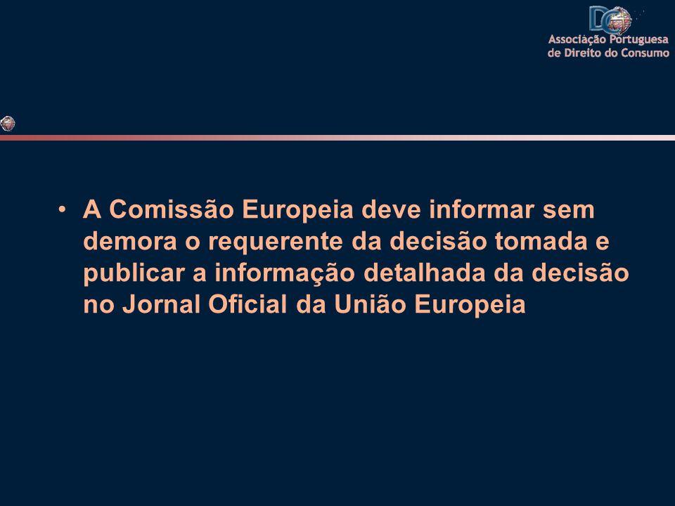 A Comissão Europeia deve informar sem demora o requerente da decisão tomada e publicar a informação detalhada da decisão no Jornal Oficial da União Europeia