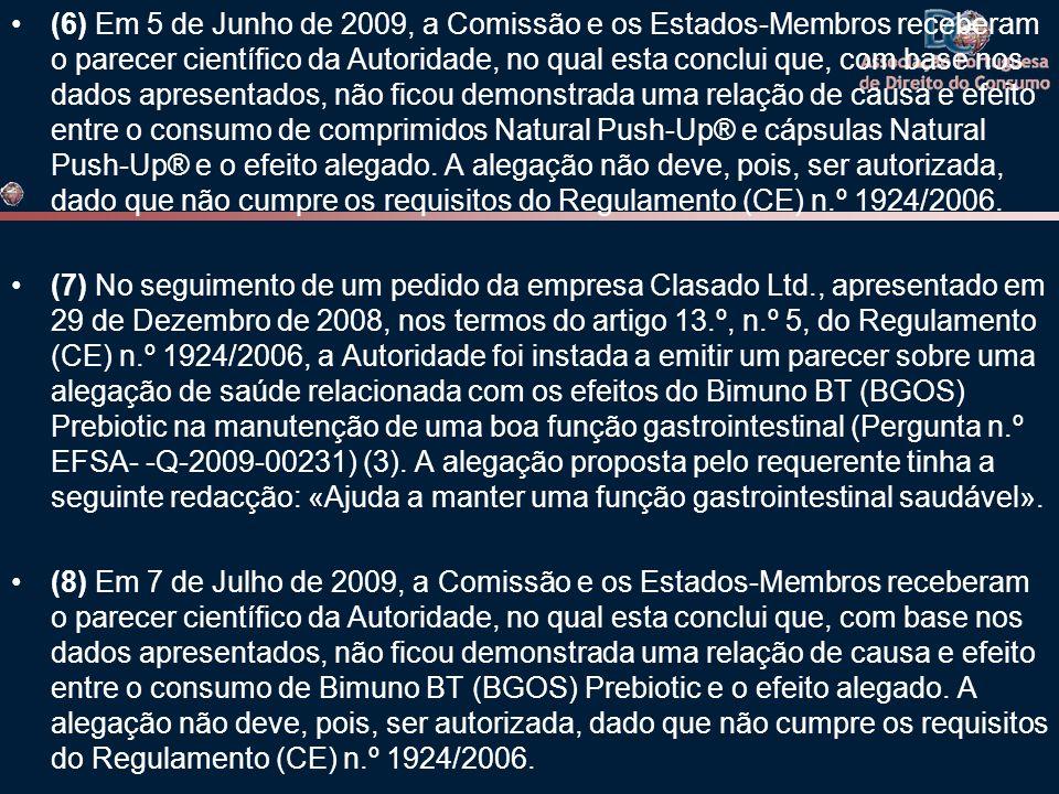 (6) Em 5 de Junho de 2009, a Comissão e os Estados-Membros receberam o parecer científico da Autoridade, no qual esta conclui que, com base nos dados apresentados, não ficou demonstrada uma relação de causa e efeito entre o consumo de comprimidos Natural Push-Up® e cápsulas Natural Push-Up® e o efeito alegado. A alegação não deve, pois, ser autorizada, dado que não cumpre os requisitos do Regulamento (CE) n.º 1924/2006.