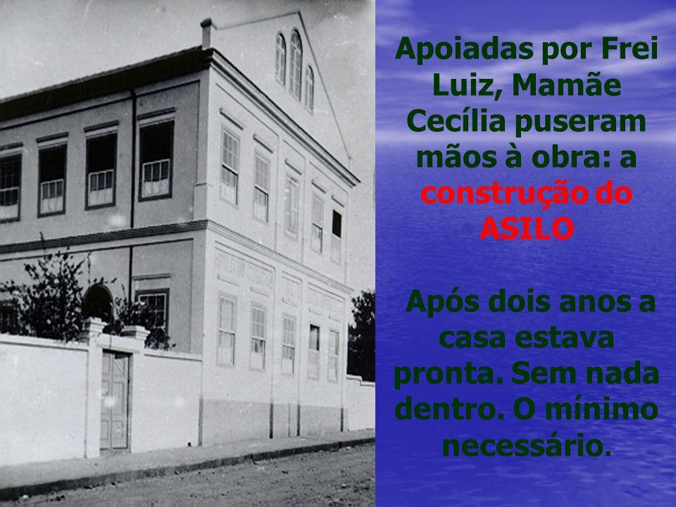 Apoiadas por Frei Luiz, Mamãe Cecília puseram mãos à obra: a construção do ASILO
