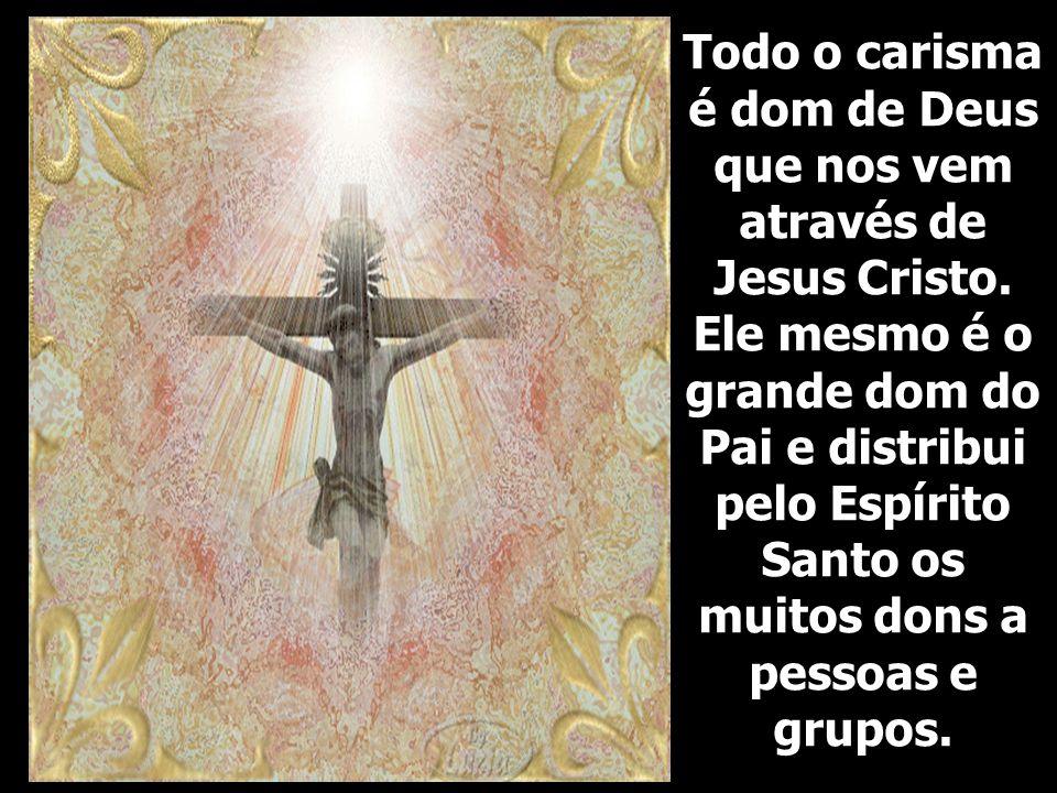 Todo o carisma é dom de Deus que nos vem através de Jesus Cristo