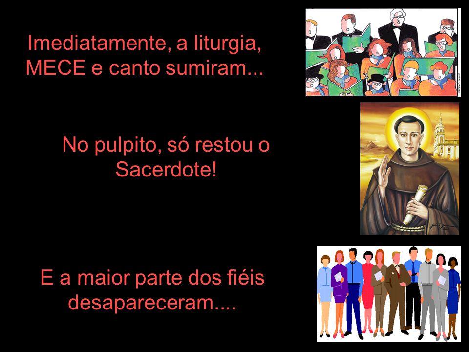 Imediatamente, a liturgia, MECE e canto sumiram...