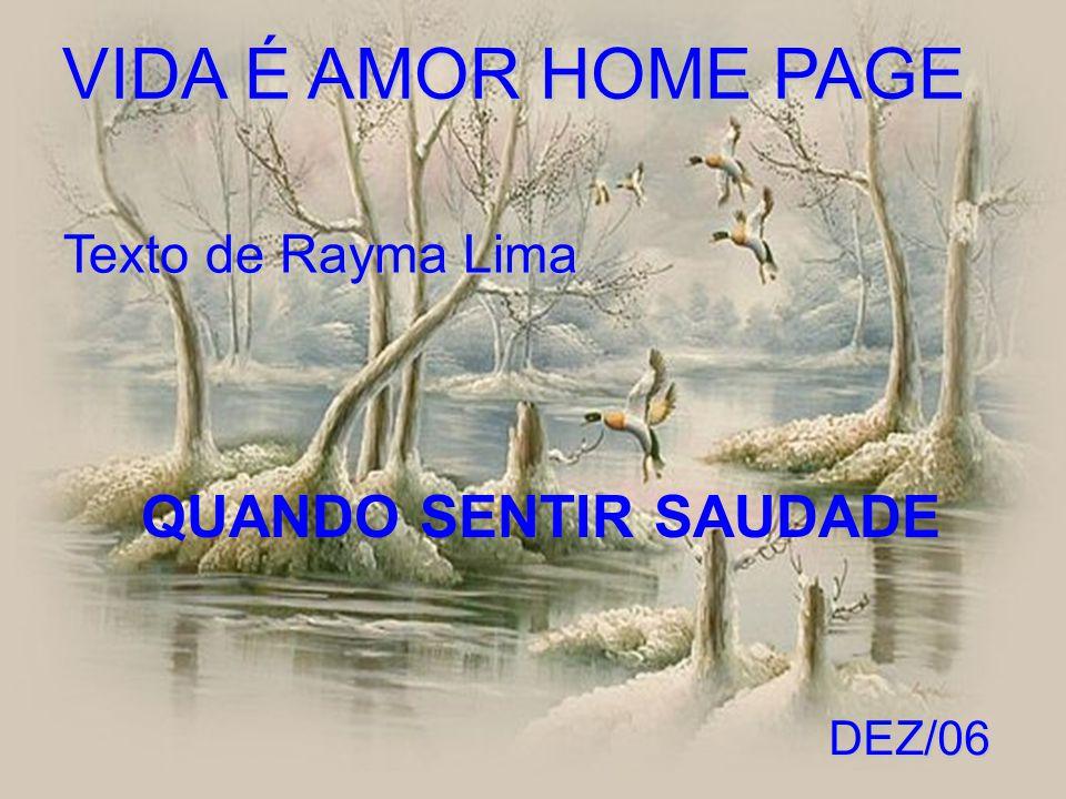 VIDA É AMOR HOME PAGE Texto de Rayma Lima QUANDO SENTIR SAUDADE DEZ/06