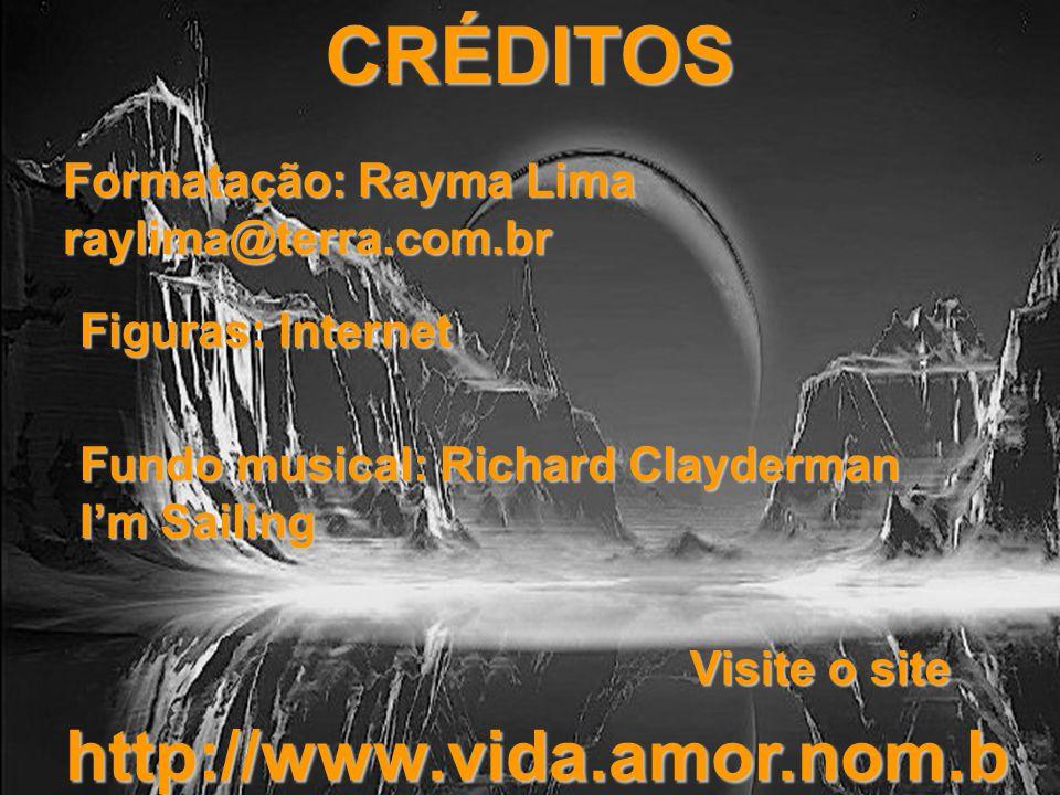 CRÉDITOS http://www.vida.amor.nom.br Formatação: Rayma Lima