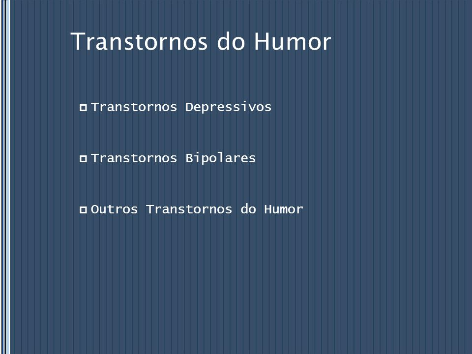 Transtornos do Humor Transtornos Depressivos Transtornos Bipolares
