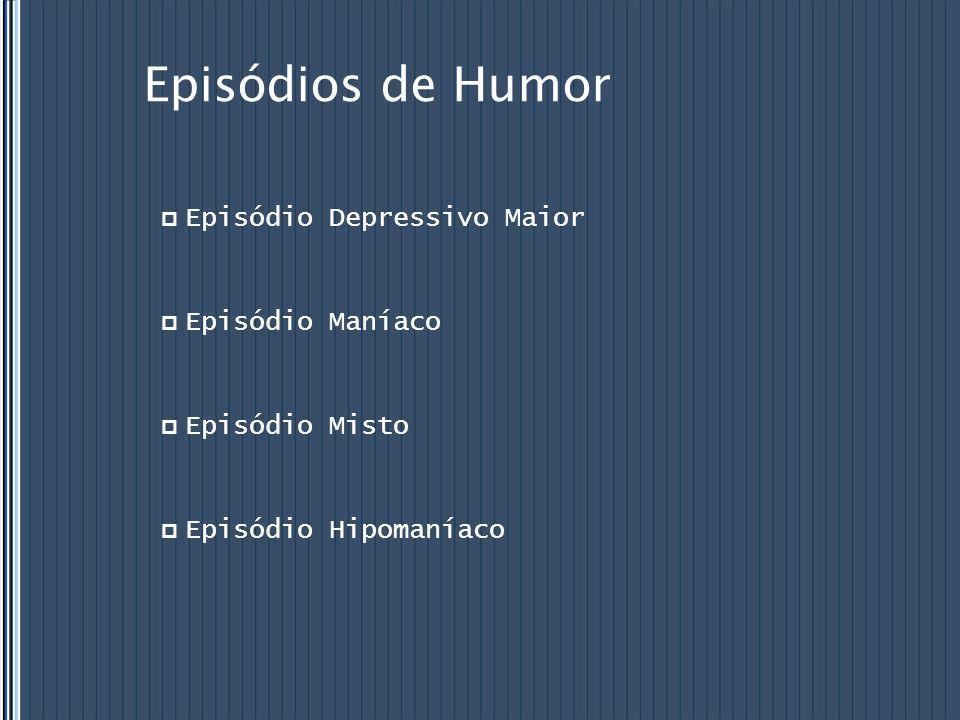 Episódios de Humor Episódio Depressivo Maior Episódio Maníaco