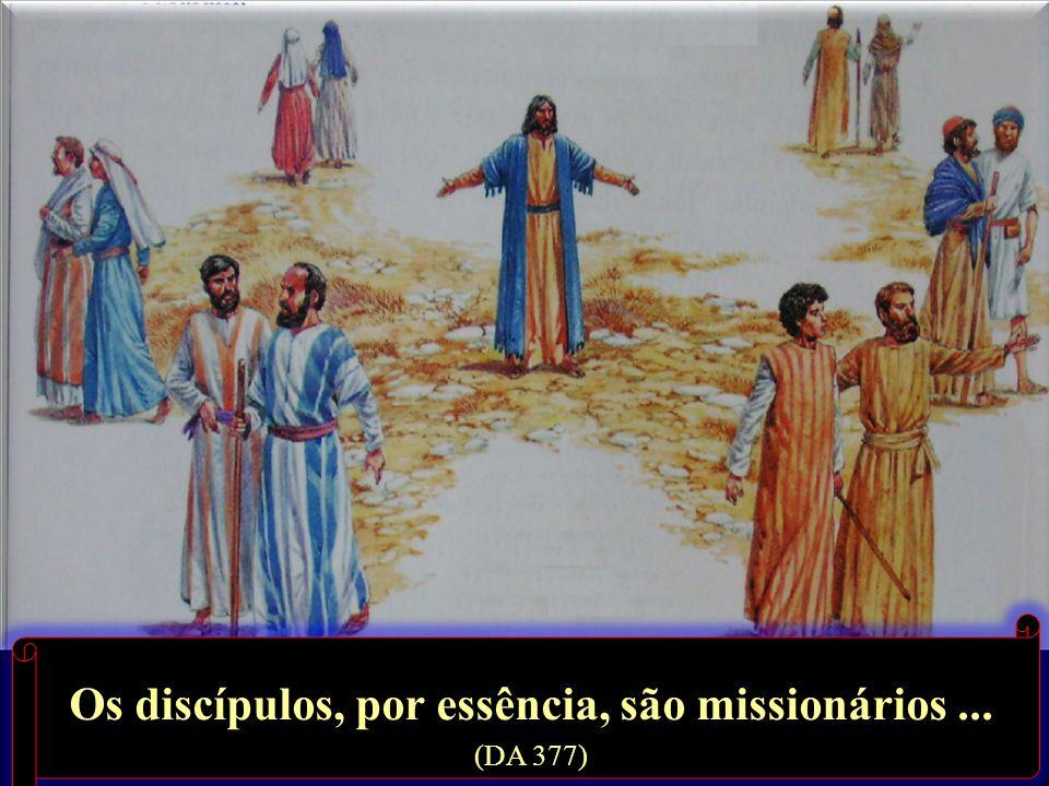 Os discípulos, por essência, são missionários ... (DA 377)