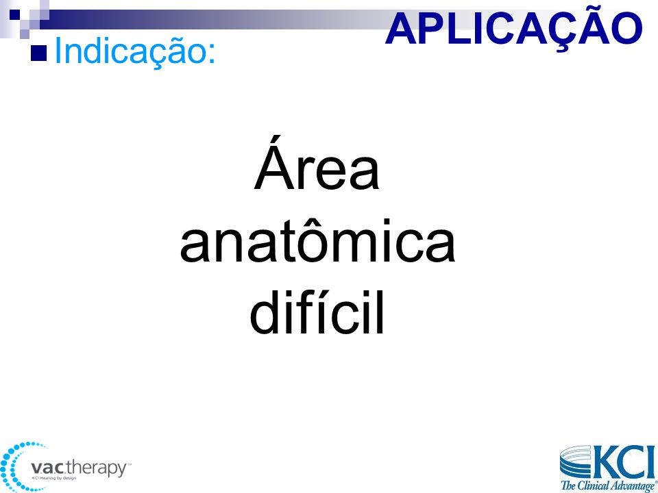 APLICAÇÃO Indicação: Área anatômica difícil