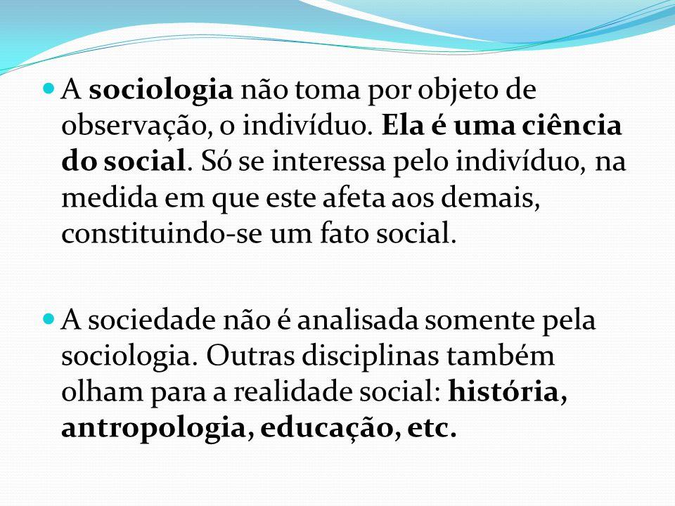 A sociologia não toma por objeto de observação, o indivíduo