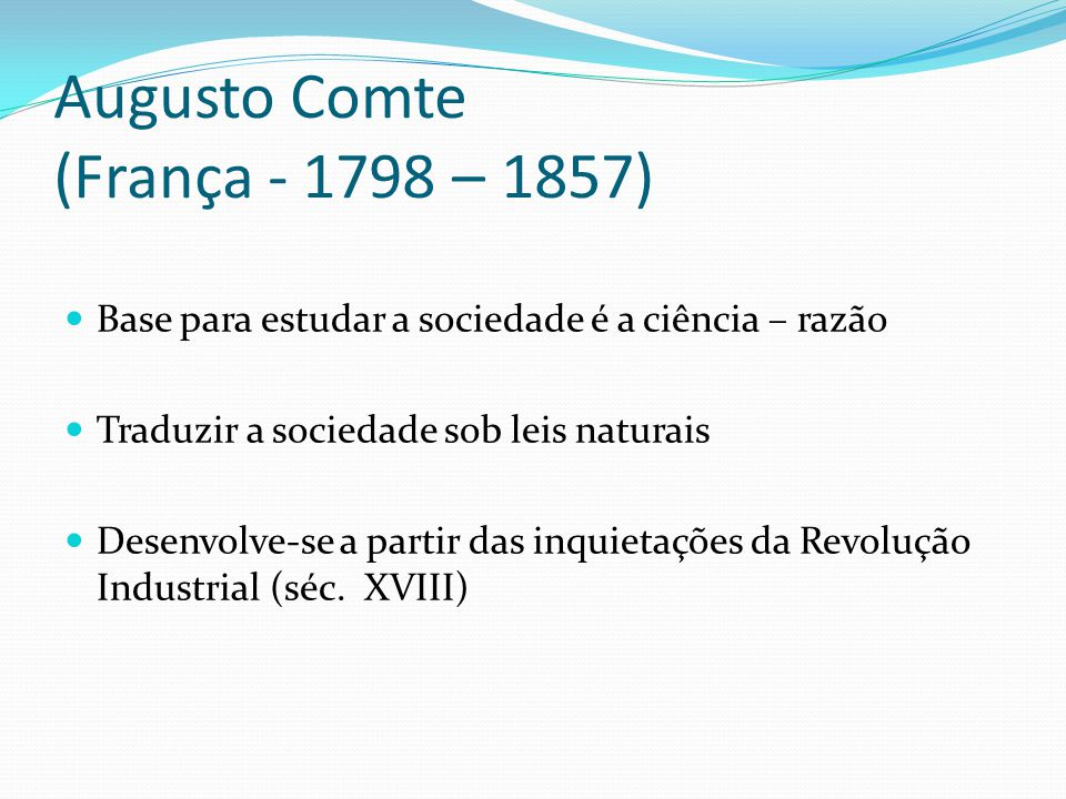 Augusto Comte (França - 1798 – 1857)
