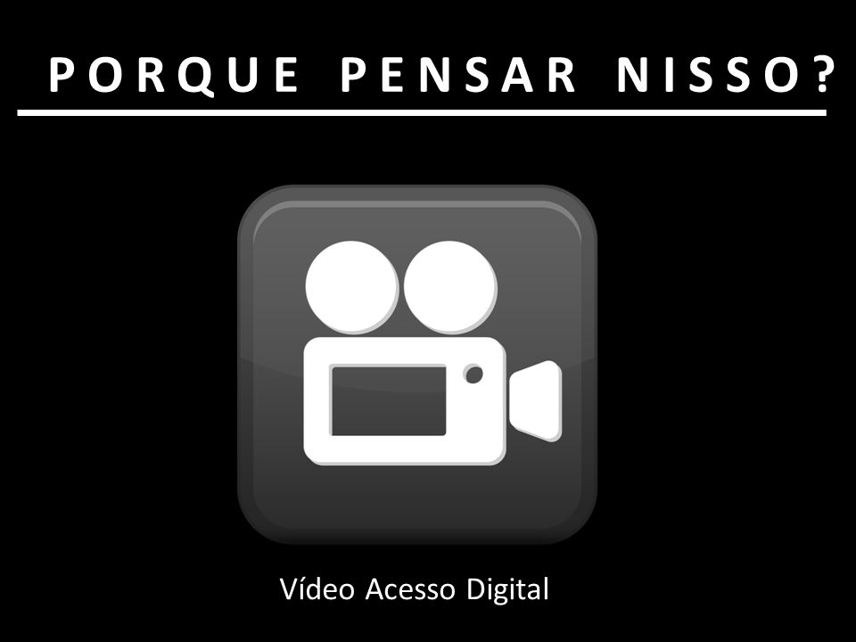 PORQUE PENSAR NISSO Vídeo Acesso Digital