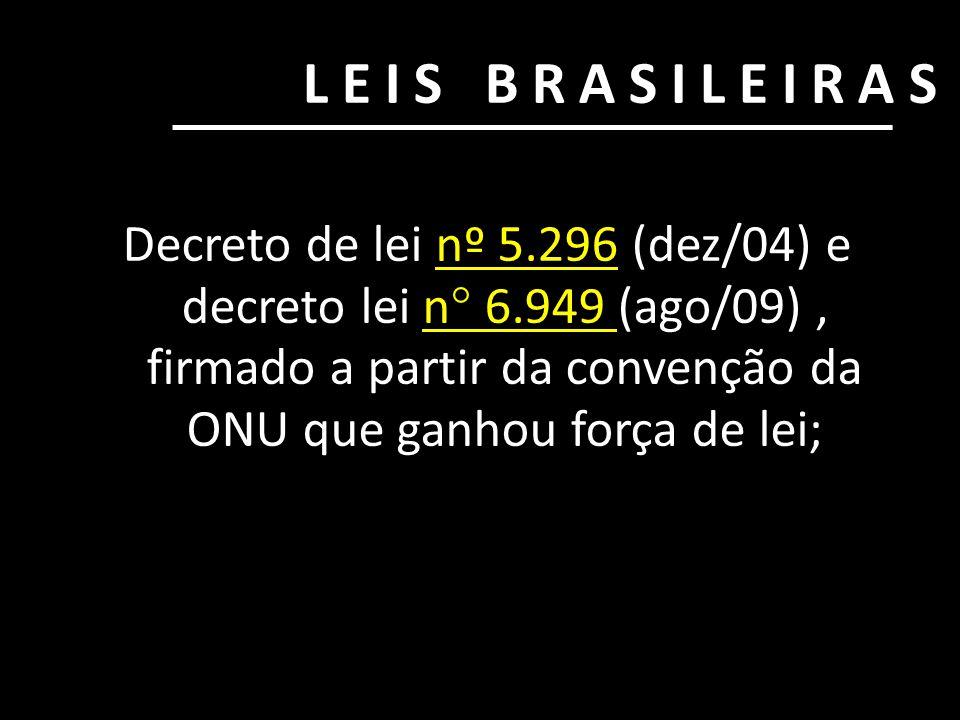 LEIS BRASILEIRAS Decreto de lei nº 5.296 (dez/04) e decreto lei n° 6.949 (ago/09) , firmado a partir da convenção da ONU que ganhou força de lei;