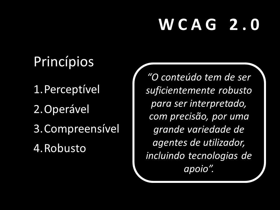 WCAG 2.0 Princípios Perceptível Operável Compreensível Robusto