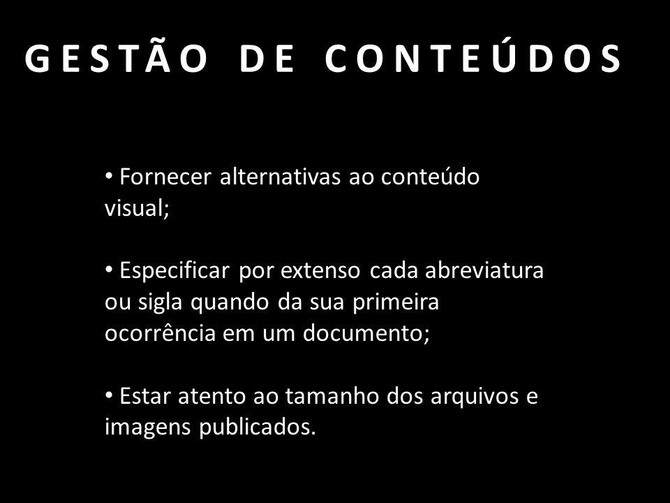 GESTÃO DE CONTEÚDOS Fornecer alternativas ao conteúdo visual;