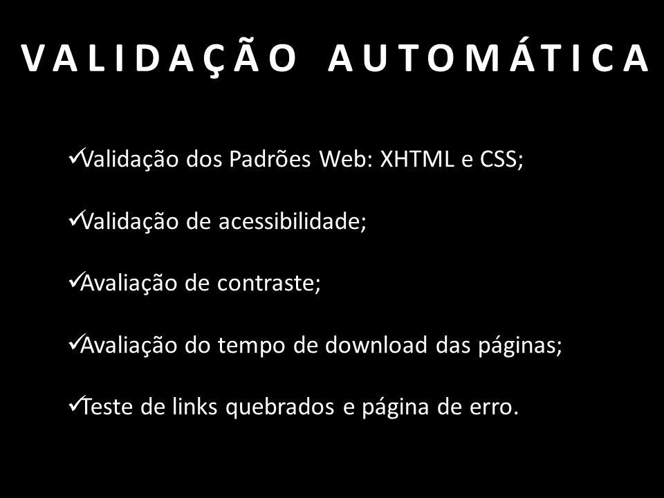VALIDAÇÃO AUTOMÁTICA Validação dos Padrões Web: XHTML e CSS;