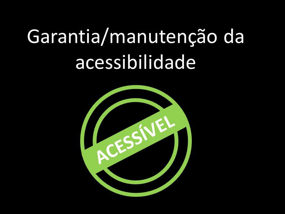 Garantia/manutenção da acessibilidade