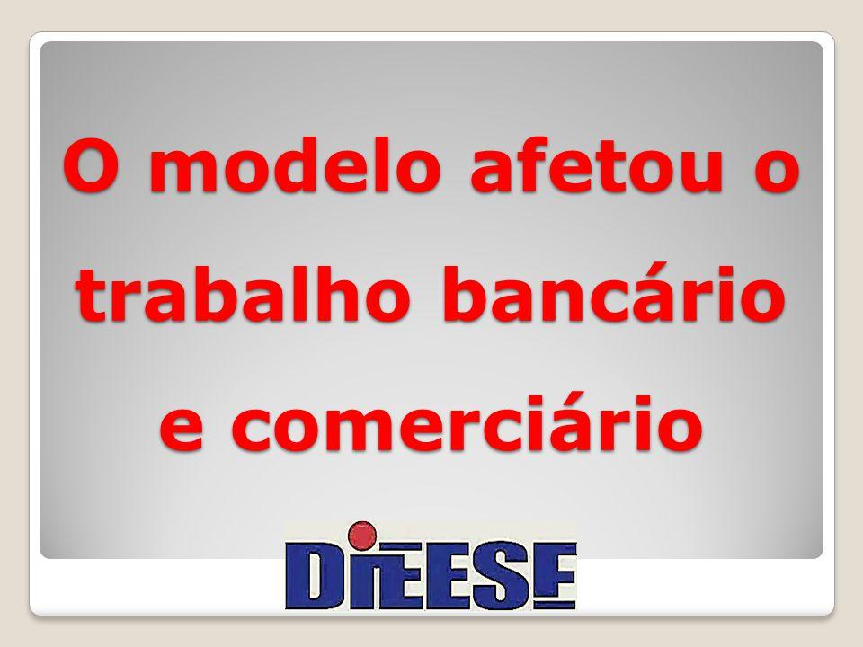 O modelo afetou o trabalho bancário e comerciário