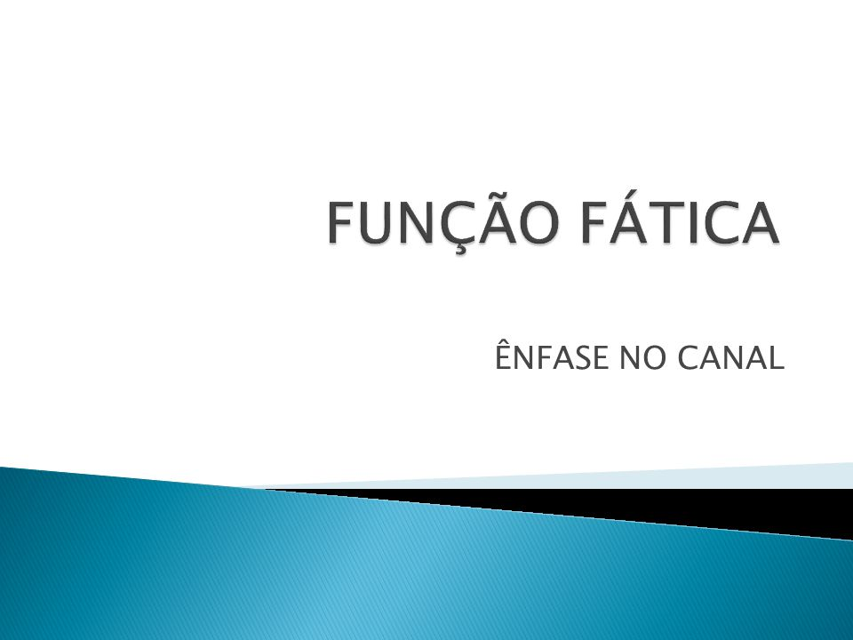 FUNÇÃO FÁTICA ÊNFASE NO CANAL