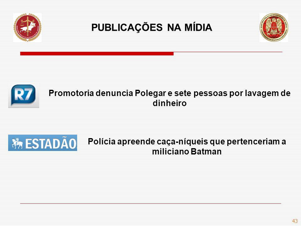 PUBLICAÇÕES NA MÍDIA Promotoria denuncia Polegar e sete pessoas por lavagem de dinheiro.