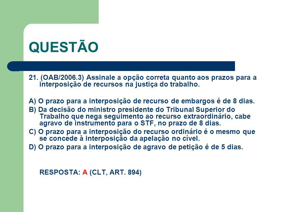 QUESTÃO 21. (OAB/2006.3) Assinale a opção correta quanto aos prazos para a interposição de recursos na justiça do trabalho.
